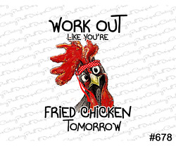 Work Out Like Youandrsquore Fried Chicken Tomorrow / Sublimation Transfer / Design 678