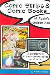 Comic Strips And Comic Books Of Radio's Golden Age 1920s-1950s A Biography Of...