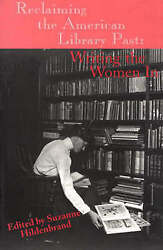 Reclaiming The American Library Past Writing The Women In Paperback By Hil...
