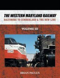 The Western Maryland Railway Baltimore To Cumberland And The New Line, Brand N...