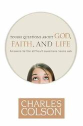 Tough Questions About God Faith And Life Paperback By Colson Charles Bra...