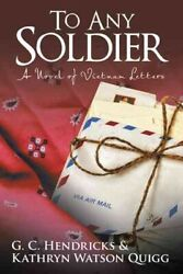 To Any Soldier A Novel Of Vietnam Letters, Paperback By Hendricks, G. C. Q...