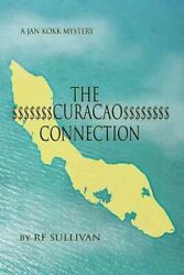 Curacao Connection A Jan Kokk Mystery, Paperback By Sullivan, R. F., Brand ...