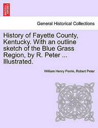 History Of Fayette County Kentucky. With An Outline Sketch Of The Blue Grass...