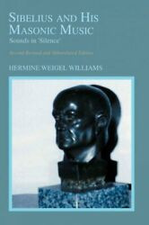 Sibelius And His Masonic Music Sounds In 'silence', Paperback By Williams, ...