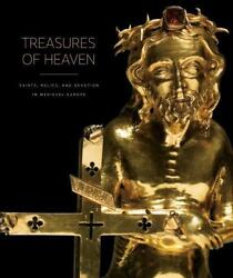 Treasures Of Heaven Saints, Relics, And Devotion In Medieval Europe Mint