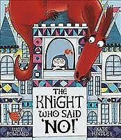 Knight Who Said No, Hardcover By Rowland, Lucy Hindley, Kate Ilt, Brand...