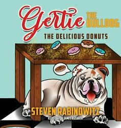 Gertie the Bulldog: The Delicious Donuts by Steven Rabinowitz: New