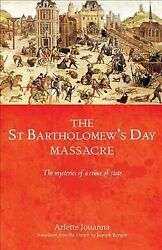 Saint Bartholomewand039s Day Massacre The Mysteries Of A Crime Of State 24 Augus...