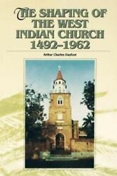 Shaping Of The West Indian Church 1492-1962 Paperback By Dayfoot Arthur Cha...
