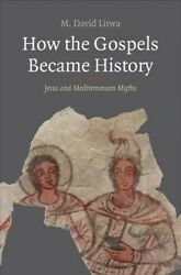 How The Gospels Became History Jesus And Mediterranean Myths Hardcover By ...