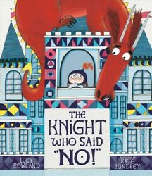 Knight Who Said No, Hardcover By Rowland, Lucy Hindley, Kate Ilt, Like Ne...