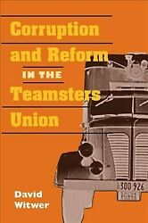 Corruption And Reform In The Teamsters Union Paperback By Witwer David Scot...