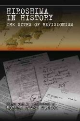 Hiroshima In History The Myths Of Revisionism Paperback By Maddox Robert ...