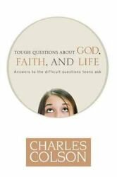 Tough Questions About God Faith And Life Paperback By Colson Charles Lik...