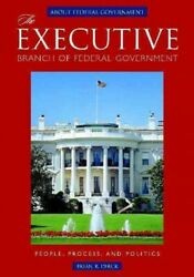 Executive Branch Of Federal Government People Process And Politics Hardc...