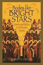 Bodies Like Bright Stars Saints And Relics In Orthodox Russia, Hardcover By...