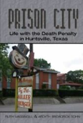 Prison City Life With The Death Penalty In Huntsville, Texas
