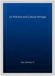 Air Pollution And Cultural Heritage, Hardcover By Saiz-jimenez, C., Brand New...