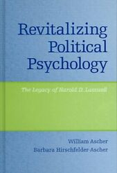 Revitalizing Political Psychology The Legacy Of Harold D. Lasswell Hardcov...