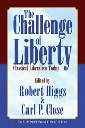 Challenge Of Liberty Classical Liberalism Today, Paperback By Higgs, Robert...
