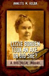 Lizzie Borden Took An Axe Or Did She A Rhetorical Inquiry Paperback By H...