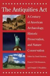 The Antiquities Act A Century Of American Archaeology Historic Preservation A