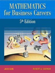 Mathematics For Business Careers Paperback By Cain Jack Carman Robert A....