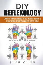 Diy Reflexology Learn The Simple Techniques Of Self Massage In Order To Reli...
