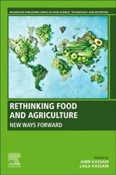 Rethinking Food And Agriculture New Ways Forward Paperback By Kassam Amir...