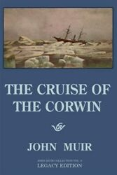 The Cruise Of The Corwin - Legacy Edition The Muir Journal Of The 1881 Saili...