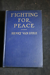 1917 *FIRST* Fighting for Peace by Henry van Dyke