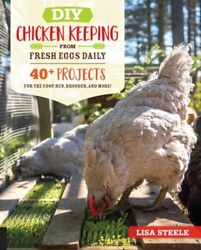 Diy Chicken Keeping From Fresh Eggs Daily 40+ Projects For The Coop, Run, Used