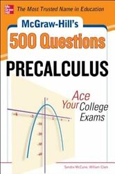 Mcgraw-hilland039s 500 College Precalculus Questions Ace Your College Exams 3 New