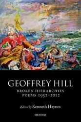 Broken Hierarchies Poems 1952-2012 By Geoffrey Hill New