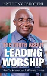 Truth About Leading Worship How To Succeed As A Worship Leader Paperback B...