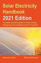 The Solar Electricity Handbook - 2021 Edition 2021 A Simple Practical Guide To