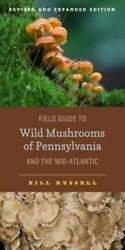 Field Guide To Wild Mushrooms Of Pennsylvania And The Mid-atlantic Revised And