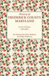 History Of Frederick County, Maryland. In Two Volumes. Volume I By Mckinsey New