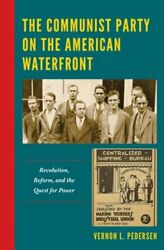 The Communist Party On The American Waterfront Revolution Reform And The New