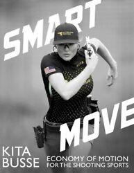 Smart Move Economy Of Motion For The Shooting Sports By Kita Busse New