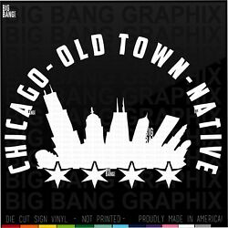 Old Town Chicago Vinyl Decal Sticker Il Native Proud Home Born Love My City Kid