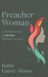 Preacher Woman A Critical Look At Sexism Without Sexists Hardcover By Lauv...