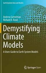 Demystifying Climate Models A Users Guide To Earth System Models By Gettelman