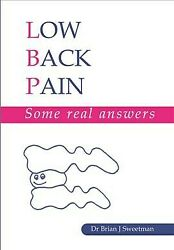 Lower Back Pain Some Real Answers Paperback By Sweetman Brian J. Brand N...