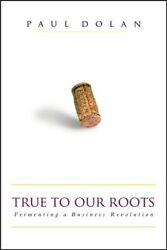 True To Our Roots Fermenting A Business Revolution Hardcover By Dolan Pau...