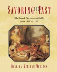 Savoring The Past The French Kitchen And Table From 1300 To 1789, Paperback...
