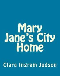 Mary Janeand039s City Home Paperback By Judson Clara Ingram Like New Used Free...