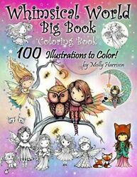 Whimsical World Big Book Coloring Book 100 Illustrations To Color By Molly New