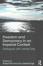 Freedom And Democracy In An Imperial Context Dialogues With James Tully, Pa...